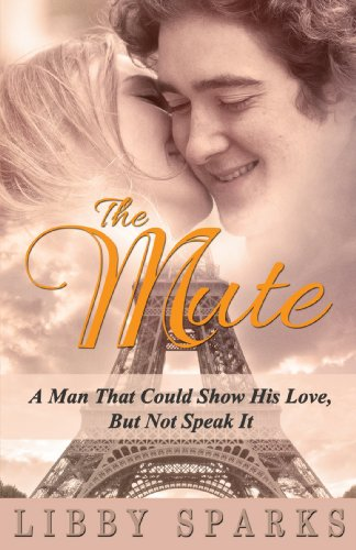 The Mute (Book 1) - A Man That Could Show His Love, But Not Speak It (The Paris Historical Romance Novels) by Libby Sparks