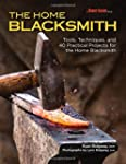 The Home Blacksmith: Tools, Technique...