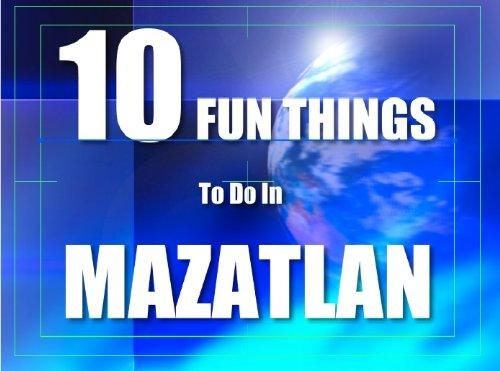 TEN FUN THINGS TO DO IN MAZATLAN