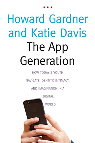 The App Generation: How Today's Youth Navigate Identity, Intimacy, and Imagination in a Digital World written by Howard Gardner