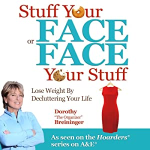 Stuff Your Face or Face Your Stuff: The Organized Approach to Lose Weight by Decluttering Your Life | [Dorothy Breininger]