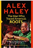 Alex Haley: The Man Who Traced America's Roots: His Life, His Works (0762109165) by Alex Haley