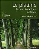echange, troc André Vigouroux - Le platane : Portrait, botanique, maladies