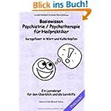 Basiswissen Psychiatrie / Psychotherapie für Heilpraktiker kurzgefasst in Wort und Kullerköpfen: Ein Lernskript...