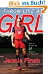 Throw Like a Girl: How to Dream Big a...