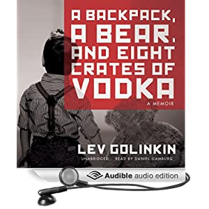 A Backpack, a Bear, and Eight Crates of Vodka - A Memoir - Lev Golinkin
