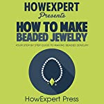 How to Make Beaded Jewelry: Your Step-by-Step Guide to Making Beaded Jewelry |  HowExpert Press