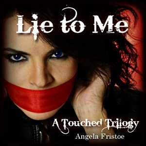Lie to Me: A Touched Trilogy, Volume 1 | [Angela Fristoe]
