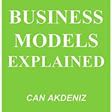Business Models Explained: MBA Fundamentals, Book 9 (       UNABRIDGED) by Can Akdeniz Narrated by Saethon Williams