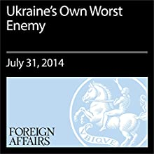 Ukraine's Own Worst Enemy (Foreign Affairs): Why Corruption Is More Dangerous than Putin (       UNABRIDGED) by Tom Keatinge Narrated by Kevin Stillwell