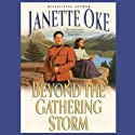 Beyond the Gathering Storm (       UNABRIDGED) by Janette Oke Narrated by Marguerite Gavin