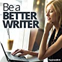 Be a Better Writer Hypnosis: Write with Flair, Confidence & Ease, Using Hypnosis  by Hypnosis Live Narrated by Hypnosis Live