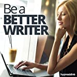Be a Better Writer Hypnosis: Write with Flair, Confidence & Ease, Using Hypnosis |  Hypnosis Live