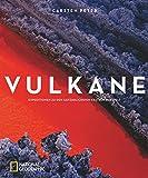 Vulkane: Expeditionen zu den gefährlichsten Kratern der Welt