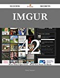 Imgur 42 Success Secrets - 42 Most Asked Questions On Imgur - What You Need To Know
