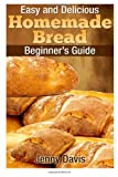 Jenny Davis Easy and Delicious Homemade Bread: Beginner's Guide