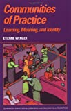 Communities of Practice: Learning, Meaning, and Identity (Learning in Doing: Social, Cognitive and Computational Perspectives) (0521663636) by Etienne Wenger