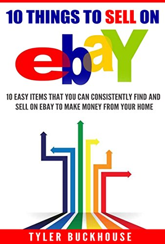 10 Things to Sell on eBay: 10 easy items that you can consistently find and sell on eBay to make money from your...