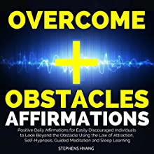 Overcome Obstacles Affirmations: Positive Daily Affirmations for Easily Discouraged Individuals to Look Beyond the Obstacle Using the Law of Attraction, Self-Hypnosis, Guided Meditation Audiobook by Stephens Hyang Narrated by Larry Oliver