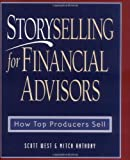 img - for Storyselling for Financial Advisors : How Top Producers Sell by West, Scott, Anthony, Mitch, Mitch Anthony (2000) Hardcover book / textbook / text book
