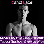 Saved by my Stepbrother: A BBW Forbidden First Time Romance (Taboo: The Boy I Grew Up With Book 1) | Candi Lace