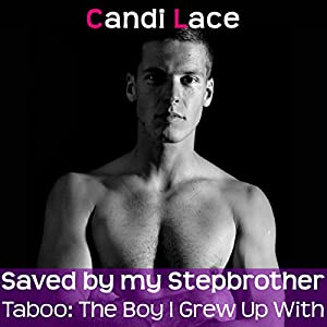 Saved by my Stepbrother: A BBW Forbidden First Time Romance (Taboo: The Boy I Grew Up With Book 1) Audiobook