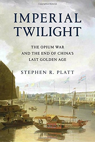 Imperial Twilight: The Opium War and the End of China's Last Golden Age [Platt, Stephen R.] (Tapa Dura)