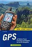 GPS auf Outdoor-Touren - Praxisbuch und Ratgeber für die GPS-Navigation - Uli Benker