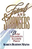 Friends and Strangers: Divine Encounters in Lonely Places (0849990351) by Mains, Karen Burton