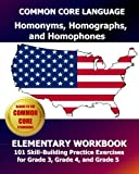 COMMON CORE LANGUAGE Homonyms, Homographs, and Homophones Elementary Workbook: 101 Skill-Building Practice Exercises for Grade 3, Grade 4, and Grade 5