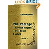 The Peerage of the United Kingdom of Great Britain & Ireland: Volume 2. Scotland and Ireland