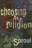 Choosing My Religion (080105575X) by Sproul, R. C.