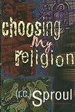 Choosing My Religion (080105575X) by Sproul, R. C.