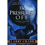 The Pressure's Off: There's a New Way to Live ~ Lawrence J. Crabb