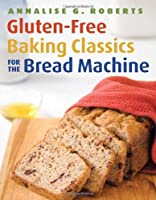 Gluten-Free Baking Classics for the Bread Machine by Agate Surrey