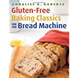 Gluten-Free Baking Classics for the Bread Machineby Annalise G. Roberts