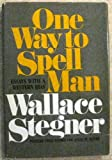 One Way to Spell Man: Essays with a Western Bias (0385177208) by Wallace Stegner