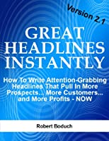 Great Headlines Instantly 2.1: How To Write Attention-Grabbing Headlines That Pull In More Prospects... More Customers... and More Profits - NOW (Copywriting) (English Edition)