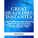 Great Headlines Instantly 2.1: How To Write Attention-Grabbing Headlines That Pull In More Prospects... More Customers... and More Profits - NOW (Copywriting) ~ Robert Boduch