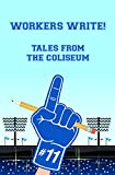 Workers Write! Tales from the Coliseum
