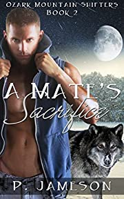 A Mate's Sacrifice: (Hot Paranormal Romance) (Ozark Mountain Shifters Book 2)