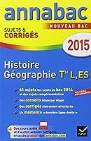 Annales Annabac 2015 Histoire-Géographie Tle L, ES: sujets et corrigés du bac - Terminale L, ES