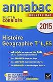 Annales Annabac 2015 Histoire-Géographie Tle L, ES: sujets et corrigés du bac - Terminale L, ES...