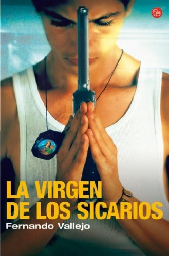 La Virgen de Los Sicarios/ Our Lady of the Assassins...