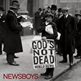 God's Not Dead ~ Newsboys
