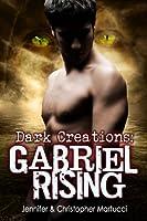 Dark Creations: Gabriel Rising (Part 2)