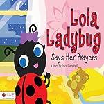 Lola Ladybug Says Her Prayers | Erica Campbell
