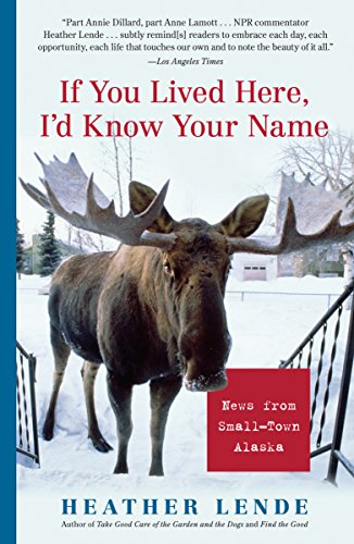 If You Lived Here, I'd Know Your Name: News from Small-Town Alaska (I D You Llc compare prices)