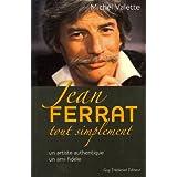 Jean Ferrat tout simplement : Un artiste authentique, un ami fid�lepar Michel Valette