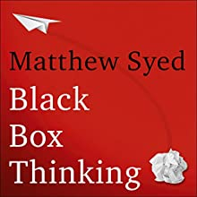 Black Box Thinking: The Surprising Truth About Success Audiobook by Matthew Syed Narrated by Simon Slater
